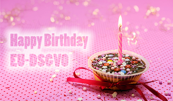 Happy Birthday EU-DSGVO