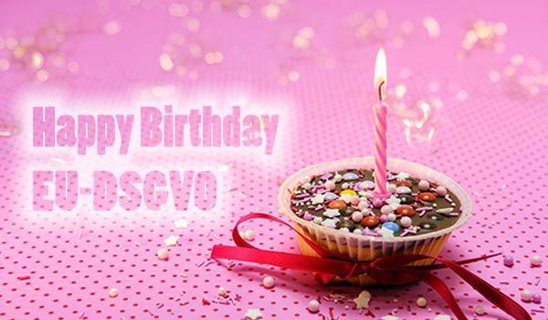 Happy Birthday EU-DSGVO
